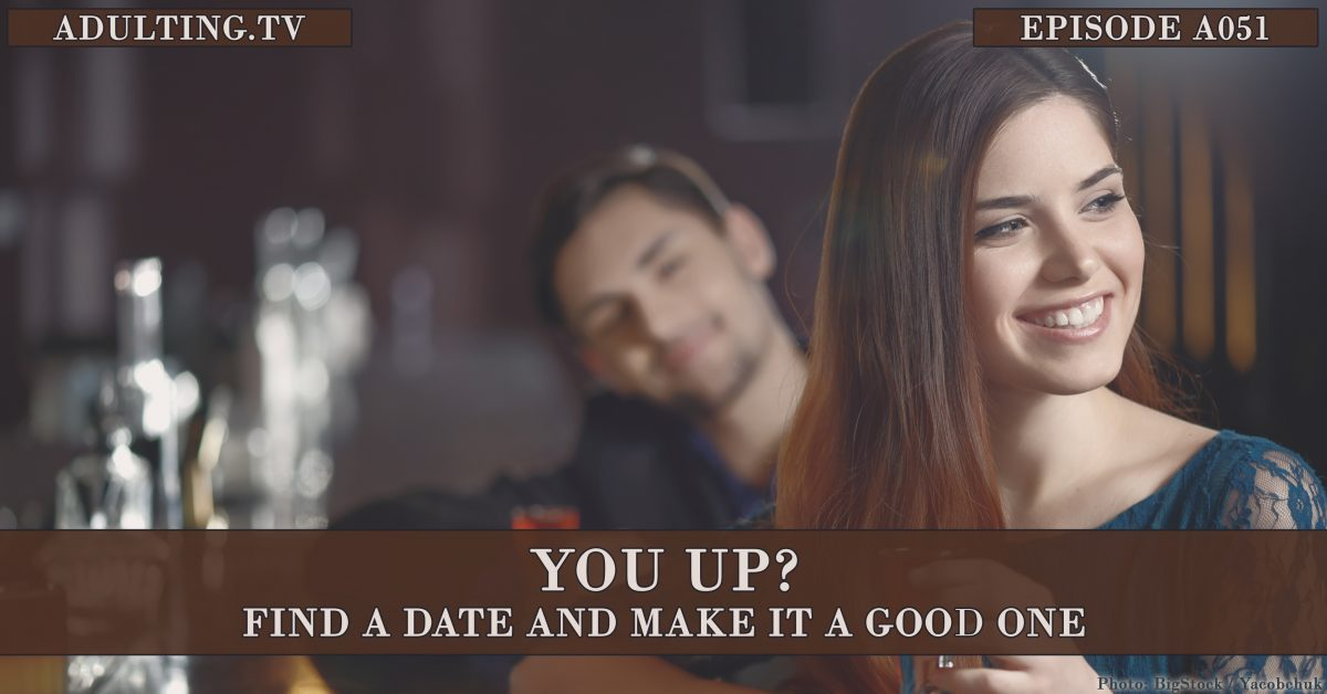 [A051] You Up? Find a Date and Make It a Good One