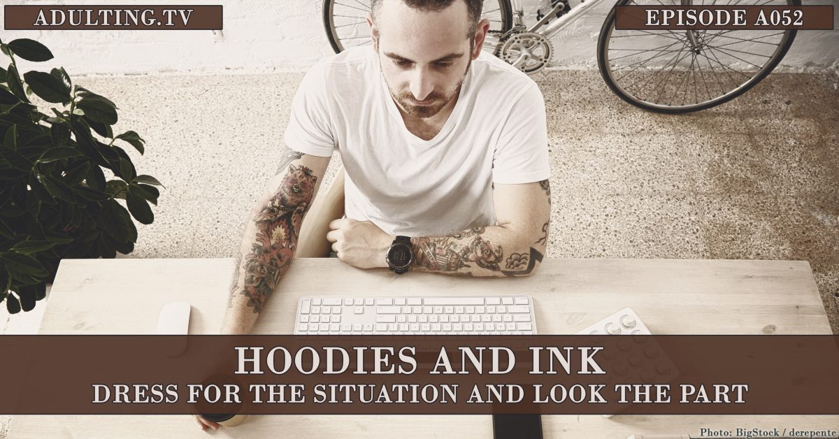 [A052] Hoodies and Ink: Dress for the Situation and Look the Part