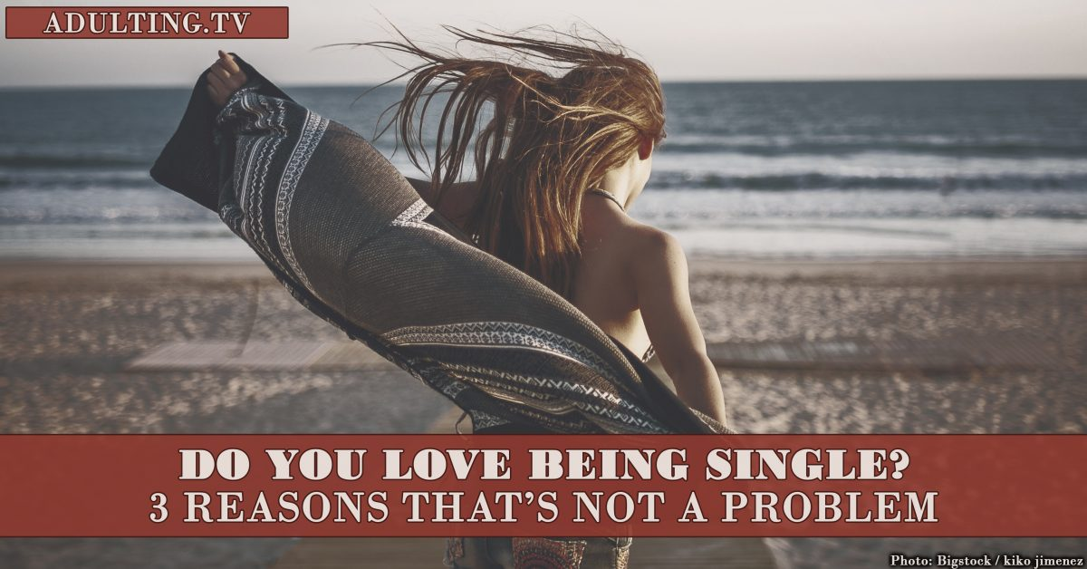 Do You Love Being Single? 3 Reasons That's Not a Problem