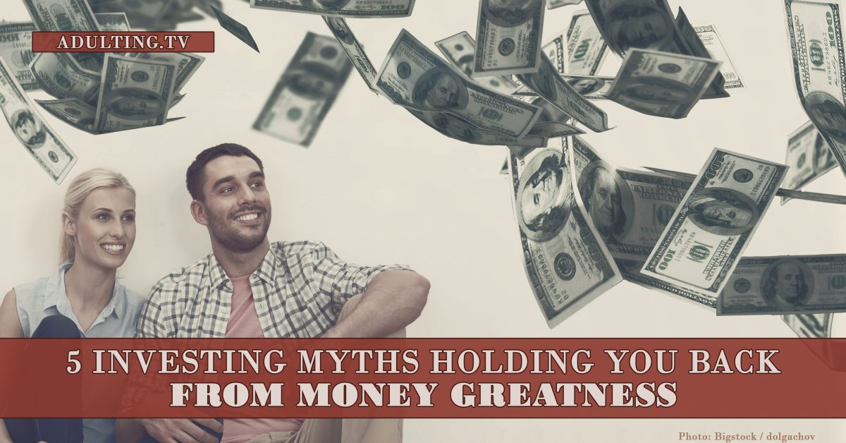 5 Investing Myths Holding You Back From Money Greatness