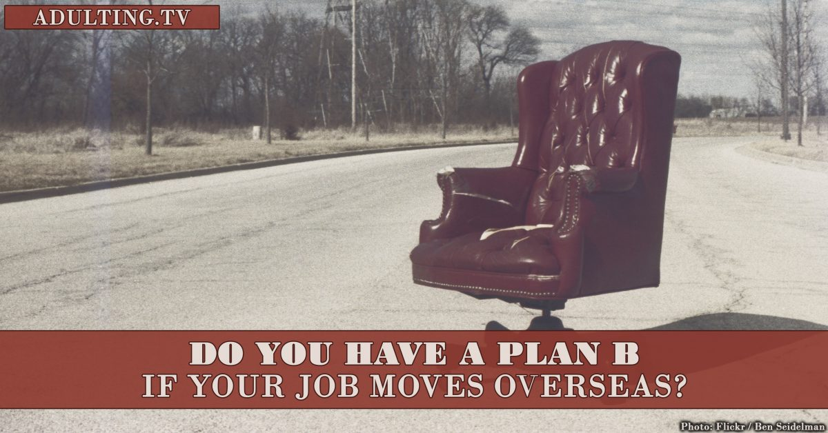 Do You Have a Plan B If Your Job Moves Overseas?