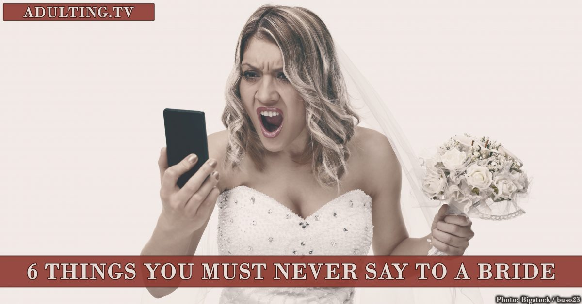 6 Things You Must Never Say to a Bride