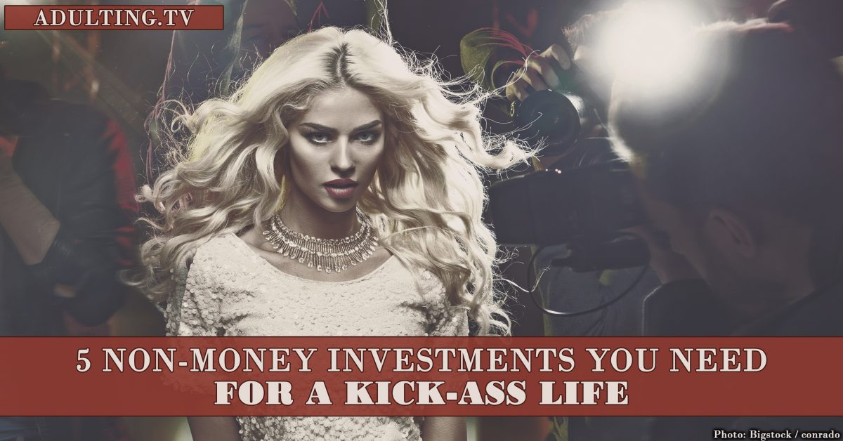 5 Non-Money Investments You Need for a Kick-Ass Life