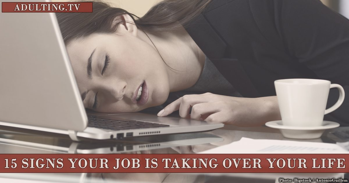 15 Signs Your Job Is Taking Over Your Life