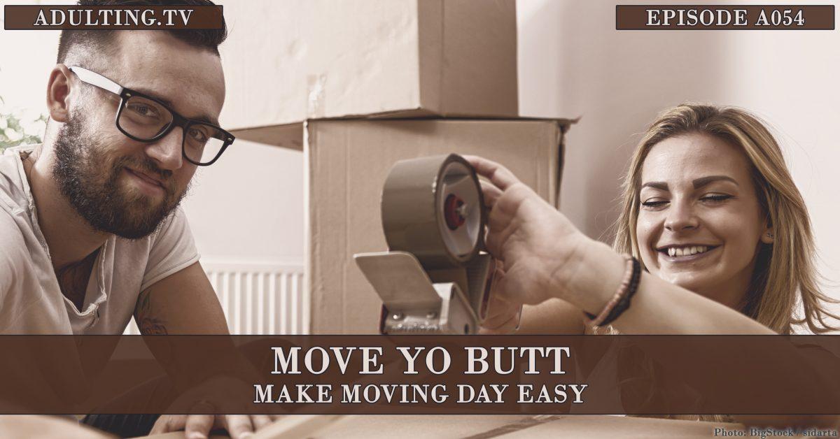 [A054] Move Yo Butt: Make Moving Day Easy
