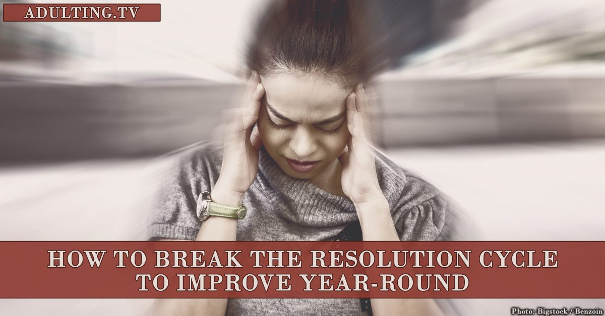 How to Break the Resolution Cycle to Improve Year-Round