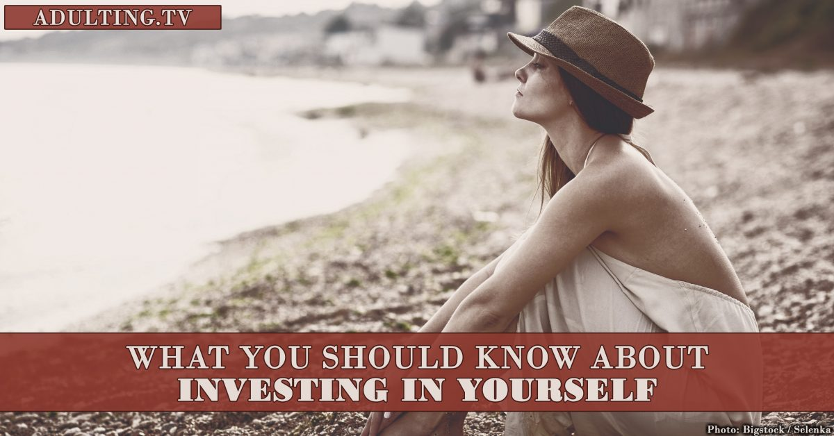 What You Should Know About Investing in Yourself