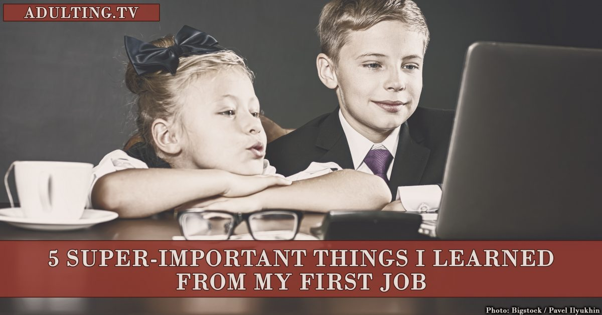 5 Super-Important Things I Learned From My First Job