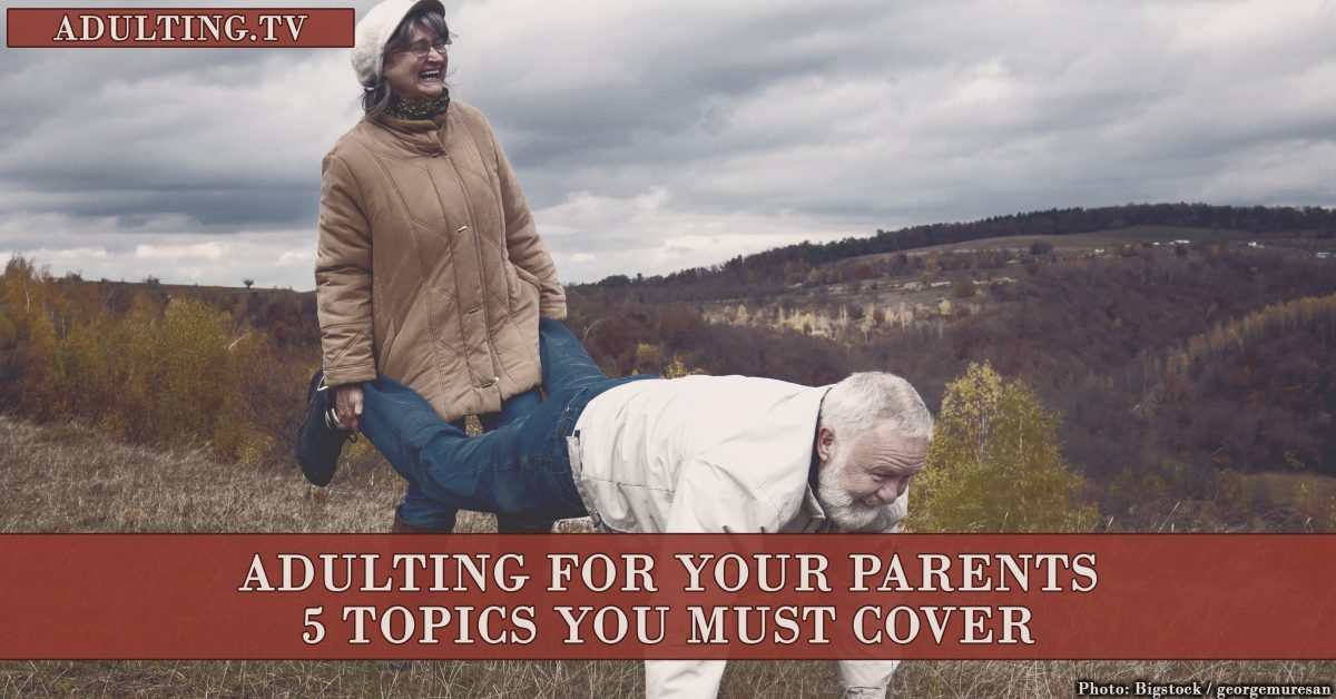 Adulting for Your Parents: 5 Topics You Must Cover