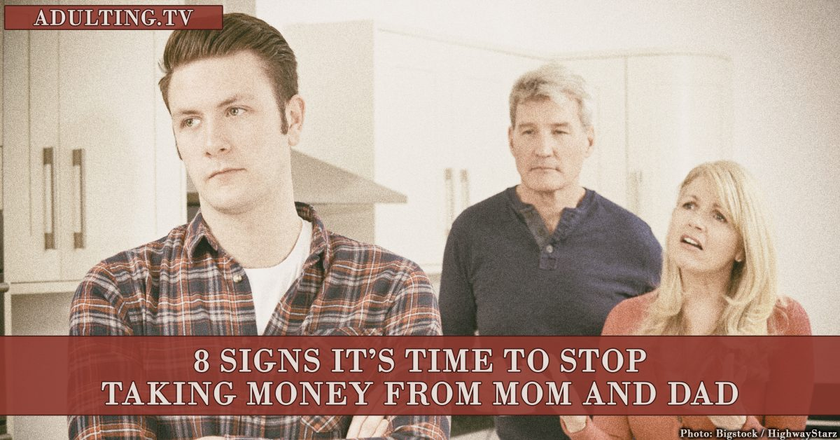 8 Signs It's Time to Stop Taking Money From Mom and Dad
