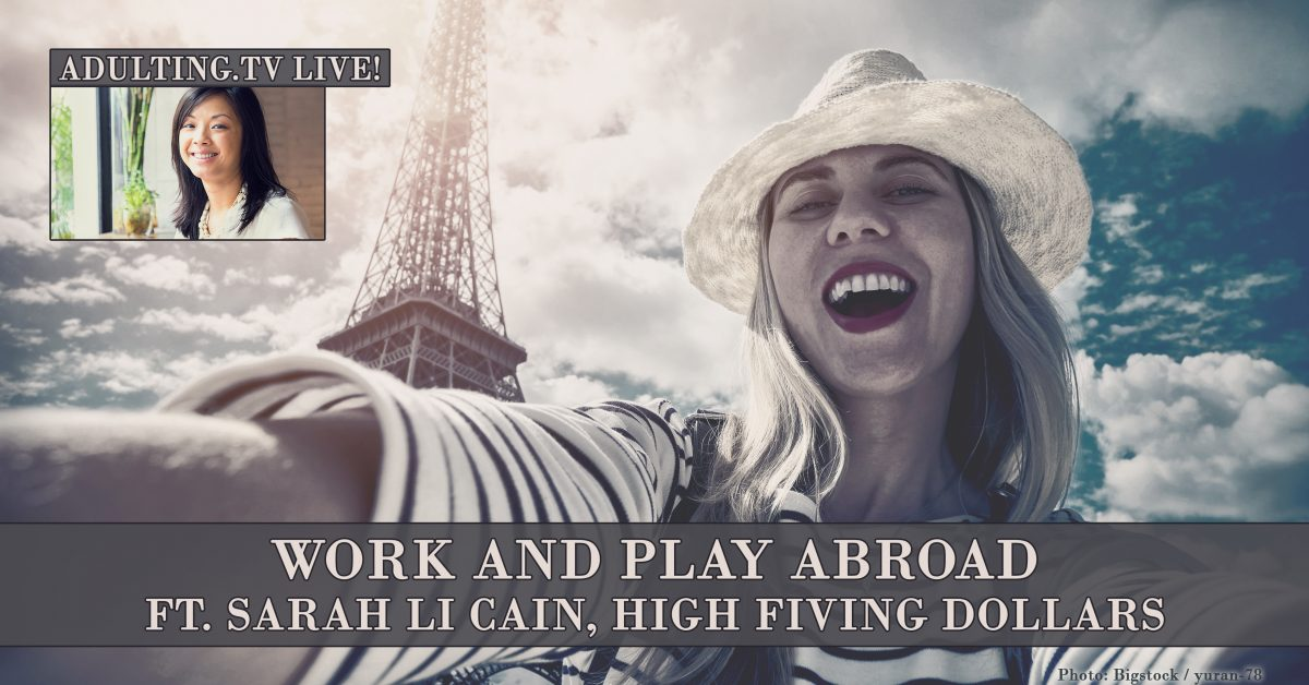 [B017] Work and Play Abroad ft. Sarah Li Cain, High Fiving Dollars