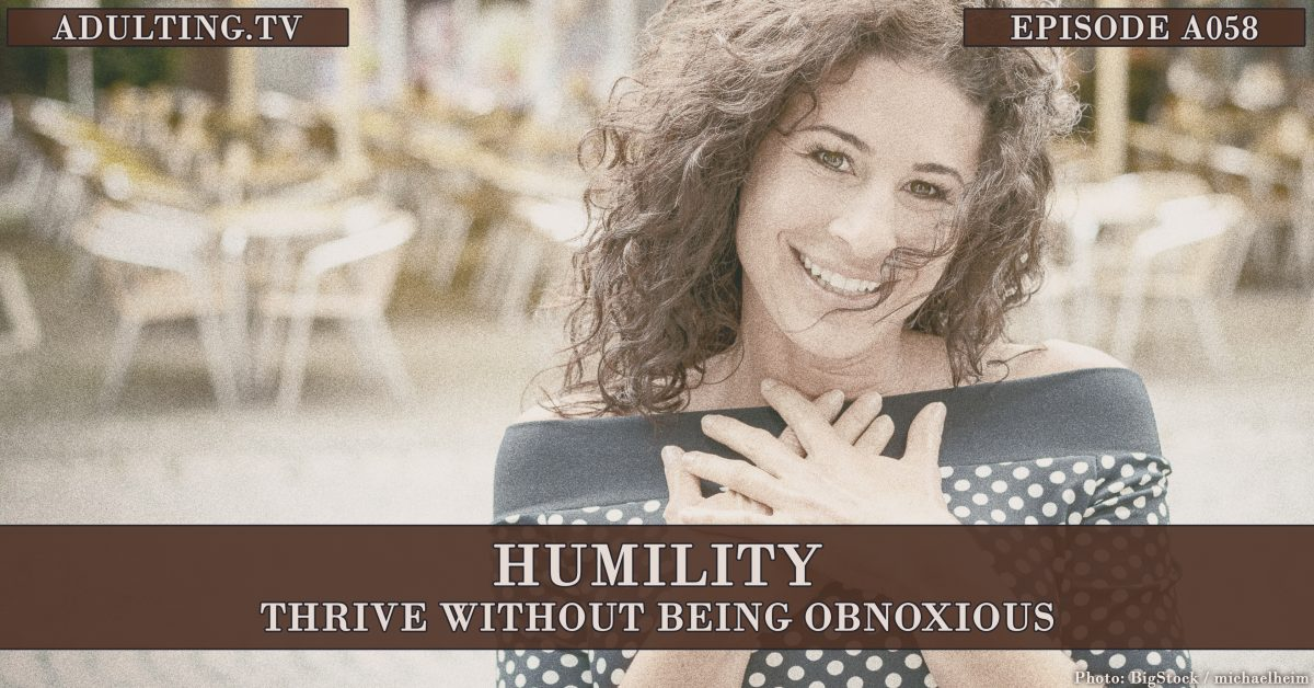 [A058] Humility: Thrive Without Being Obnoxious