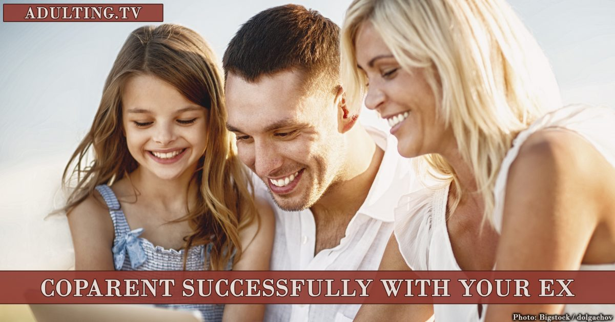 9 Things You Must Do to Coparent Successfully With Your Ex