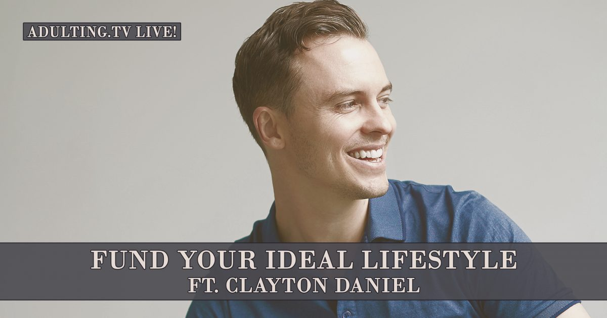 [B018] Fund Your Ideal Lifestyle ft. Clayton Daniel