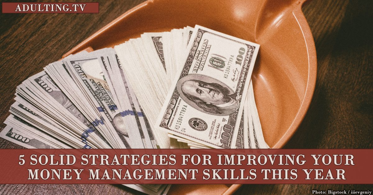 5 Solid Strategies for Improving Your Money Management Skills This Year