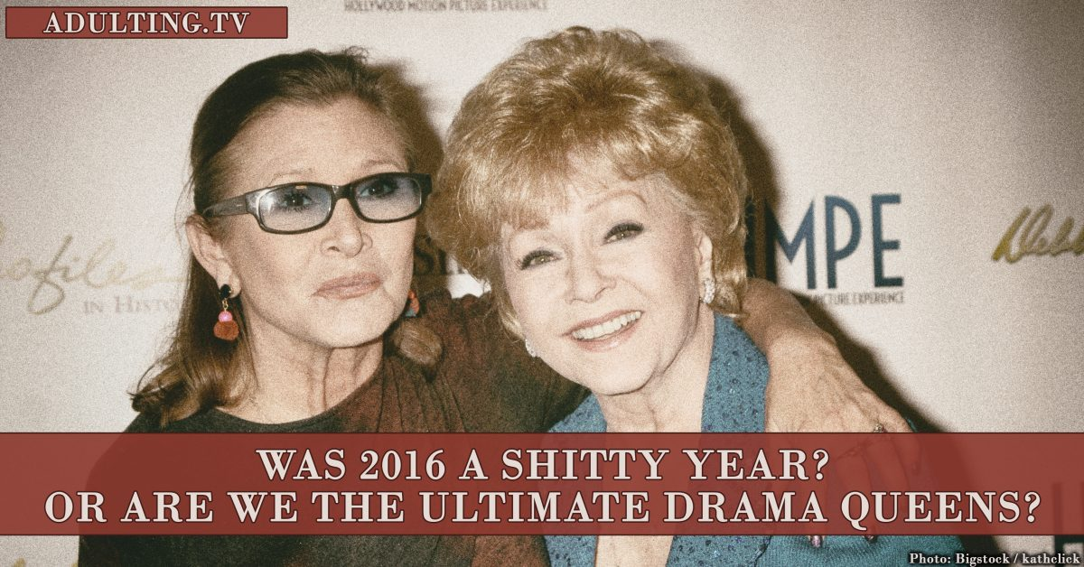 Was 2016 a Shitty Year? Or Are We the Ultimate Drama Queens?