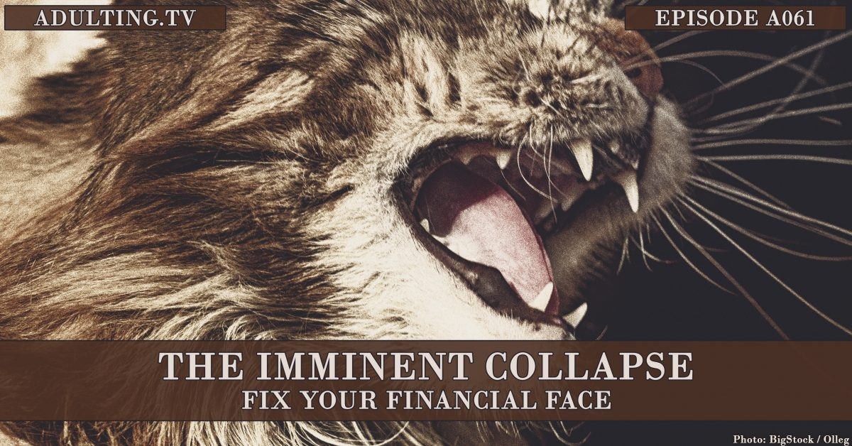 [A061] The Imminent Collapse: Fix Your Financial Face