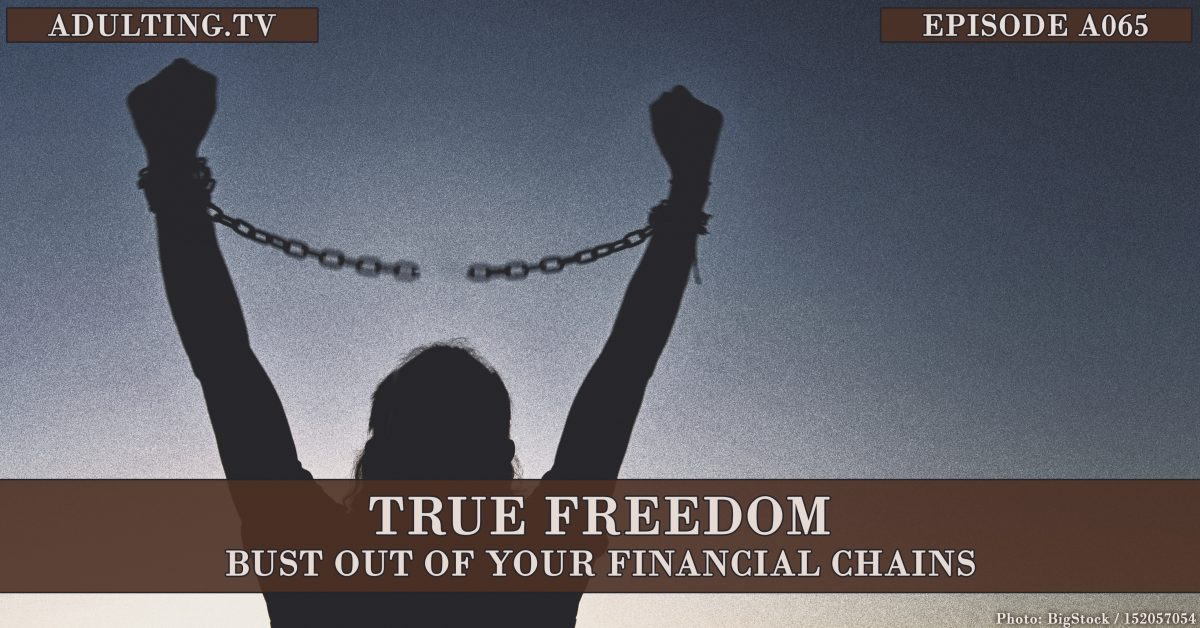 [A065] True Freedom: Bust Out of Your Financial Chains