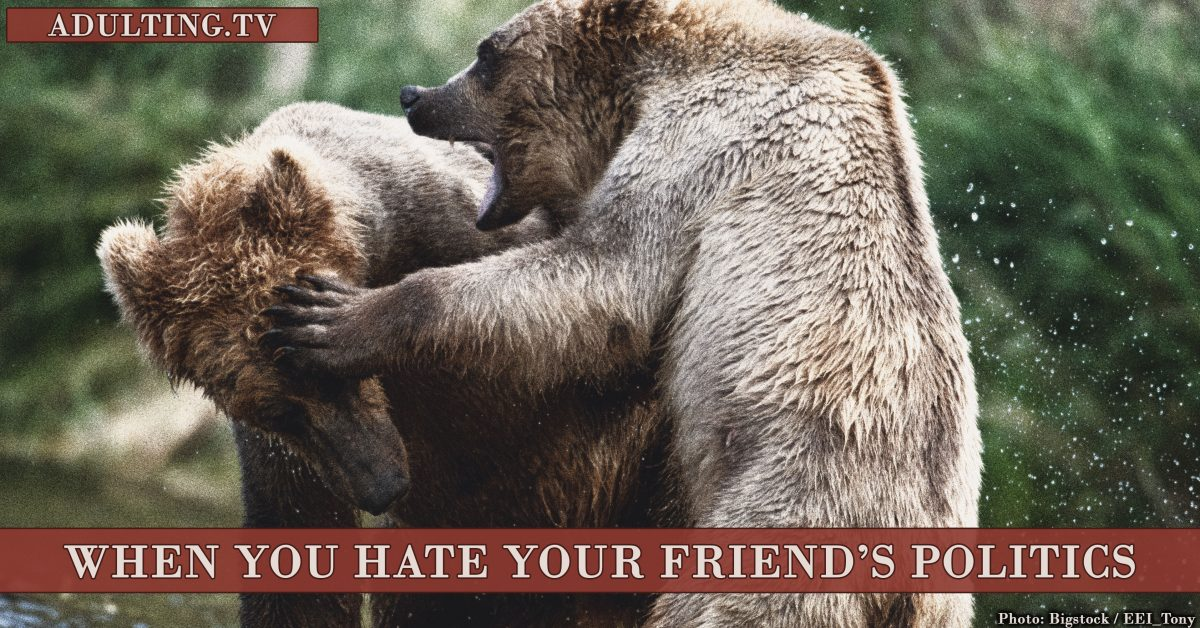 What to Do When You Hate Your Friend's Politics