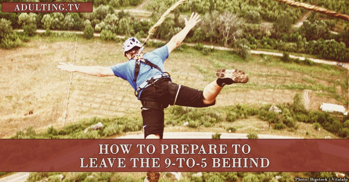 How to Prepare to Leave the 9-to-5 Behind