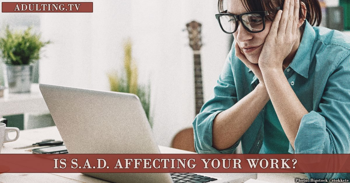 Is SAD Affecting Your Work? Here's What To Do