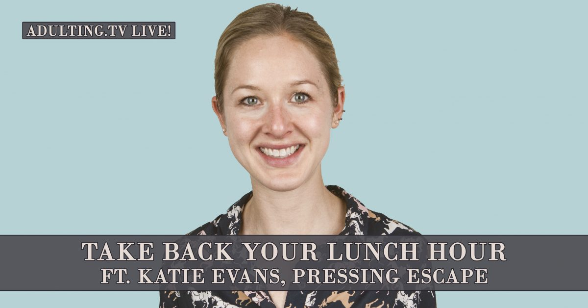 [B019] Take Back Your Lunch Hour ft. Katie Evans, Pressing Escape