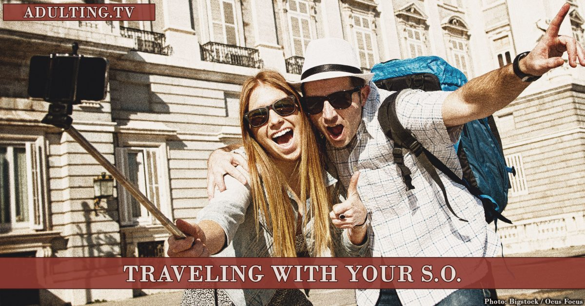 Traveling With Your S.O.: 11 Things You Need to Know