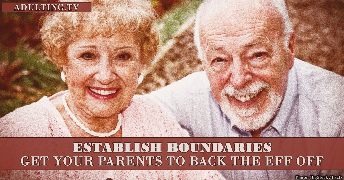 Establish Boundaries: Get Your Parents to Back the Eff Off