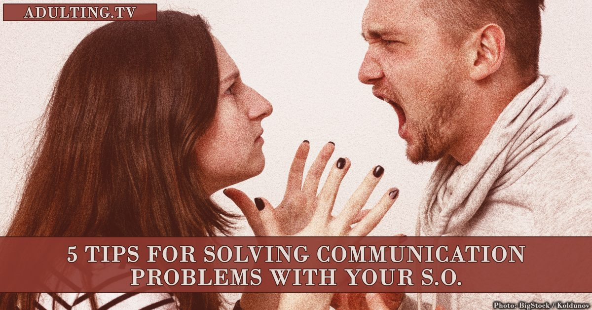 5 Tips for Solving Communication Problems With Your S.O.