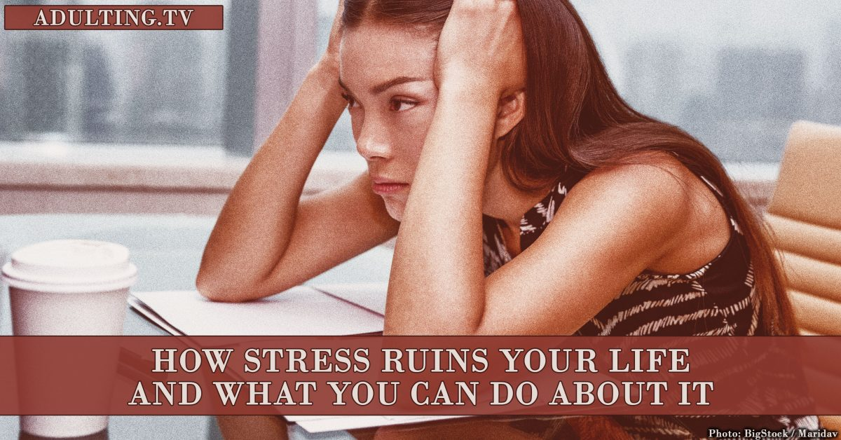 How Stress Ruins Your Life — And What You Can Do About It