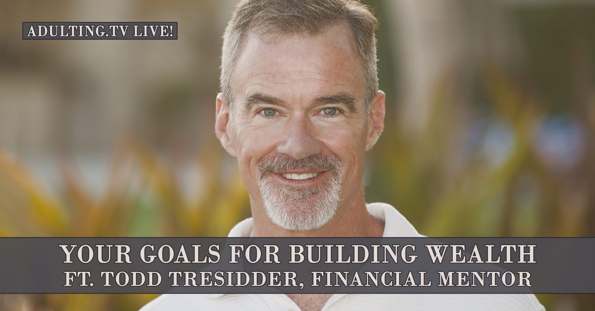 [B024] Your Goals for Building Wealth ft. Todd Tresidder, Financial Mentor