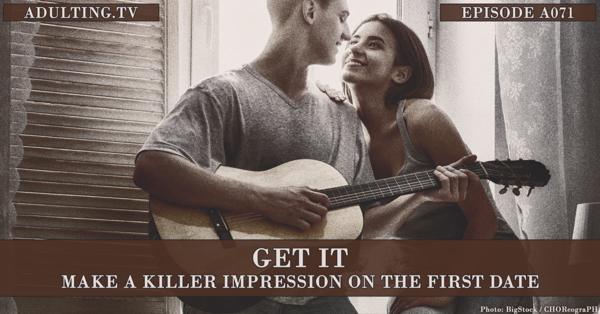 [A071] Get It: Make a Killer Impression on the First Date