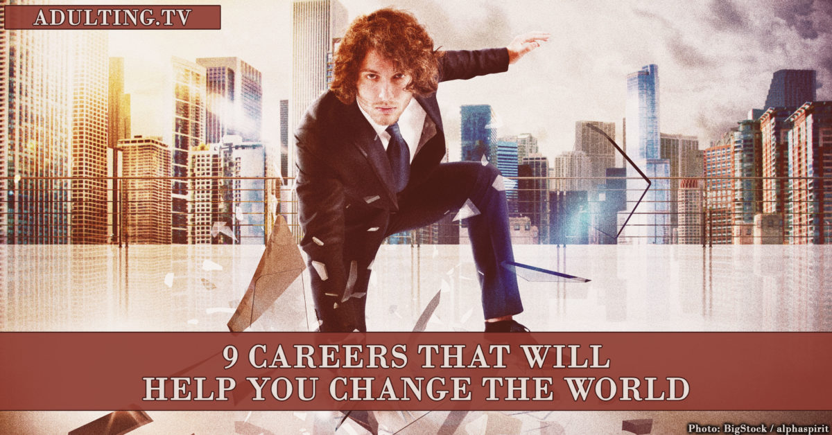 9 Careers That Will Help You Change the World