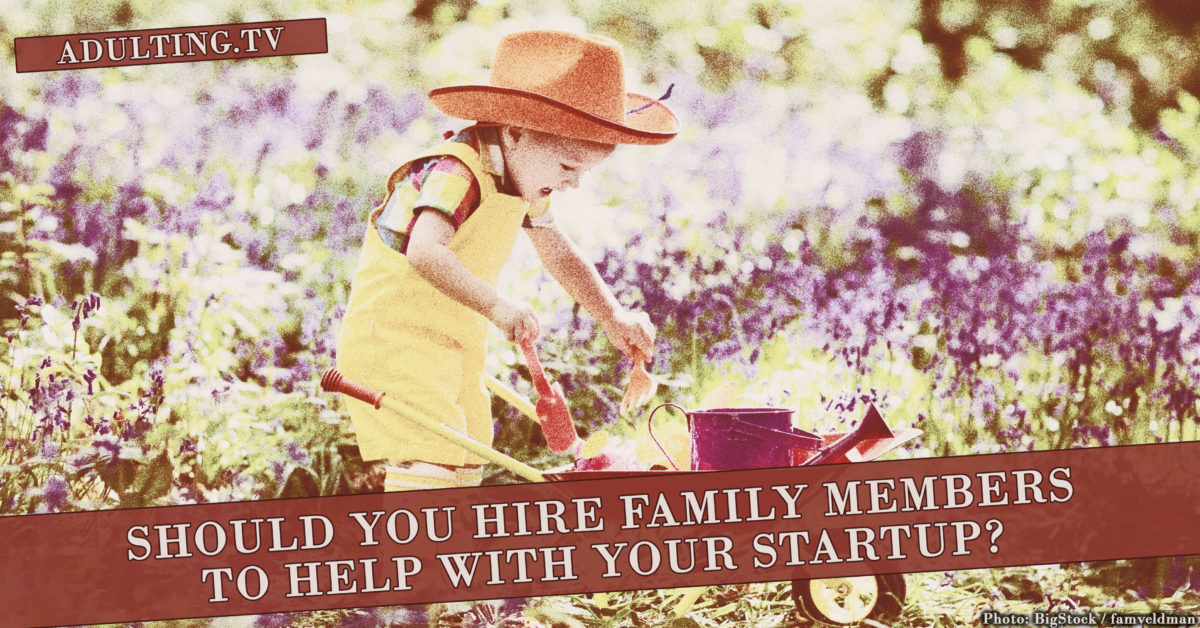 Should You Hire Family Members to Help With Your Startup?