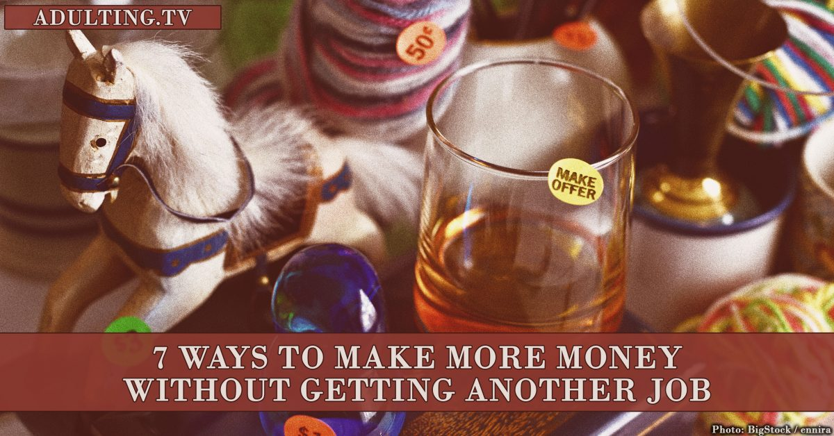 7 Ways to Make More Money Without Getting Another Job