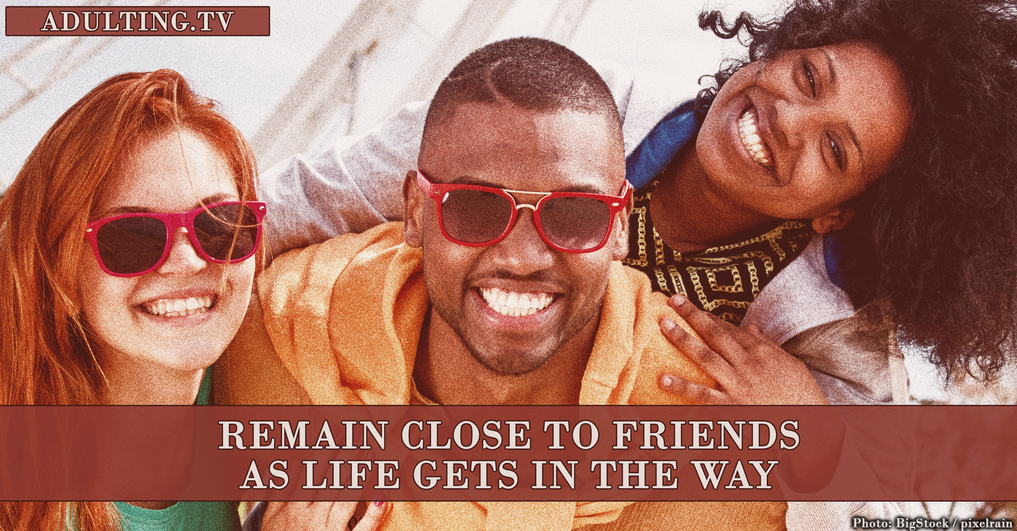 How to Remain Close to Friends as Life Gets in the Way