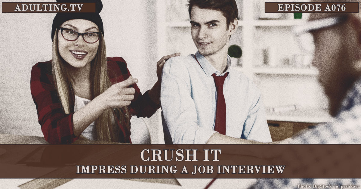 [A076] Crush It: Impress During a Job Interview