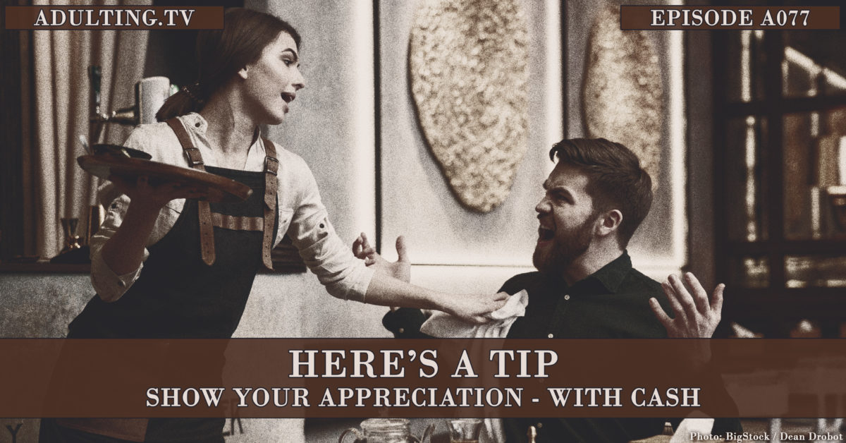 [A077] Here's a Tip: Show Your Appreciation – With Cash