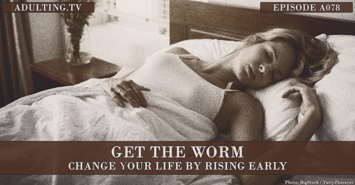 [A078] Get the Worm: Change Your Life by Rising Early