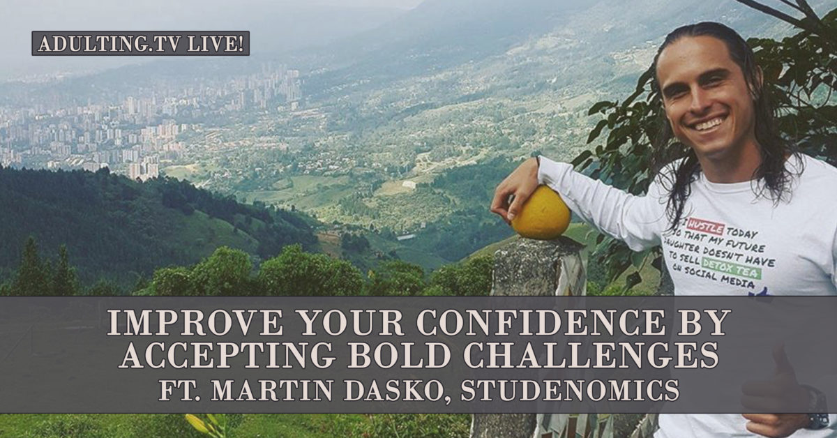 [B031] Improve Your Confidence by Accepting Bold Challenges ft. Martin Dasko, Studenomics