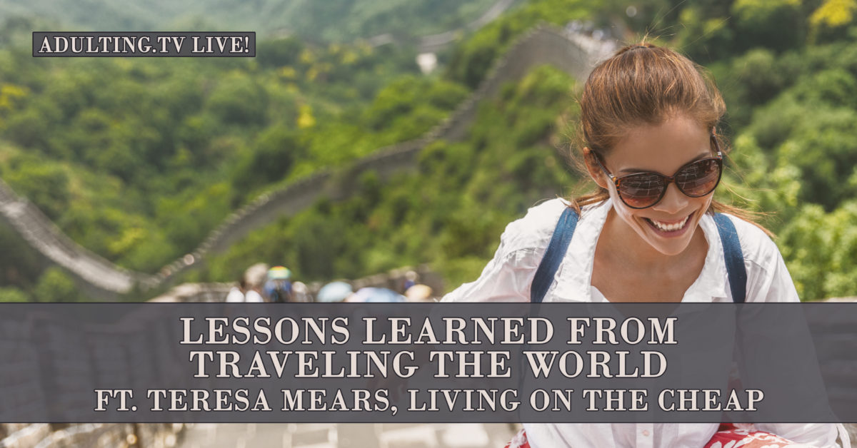 [B027] Lessons Learned From Traveling the World ft. Teresa Mears, Living on the Cheap