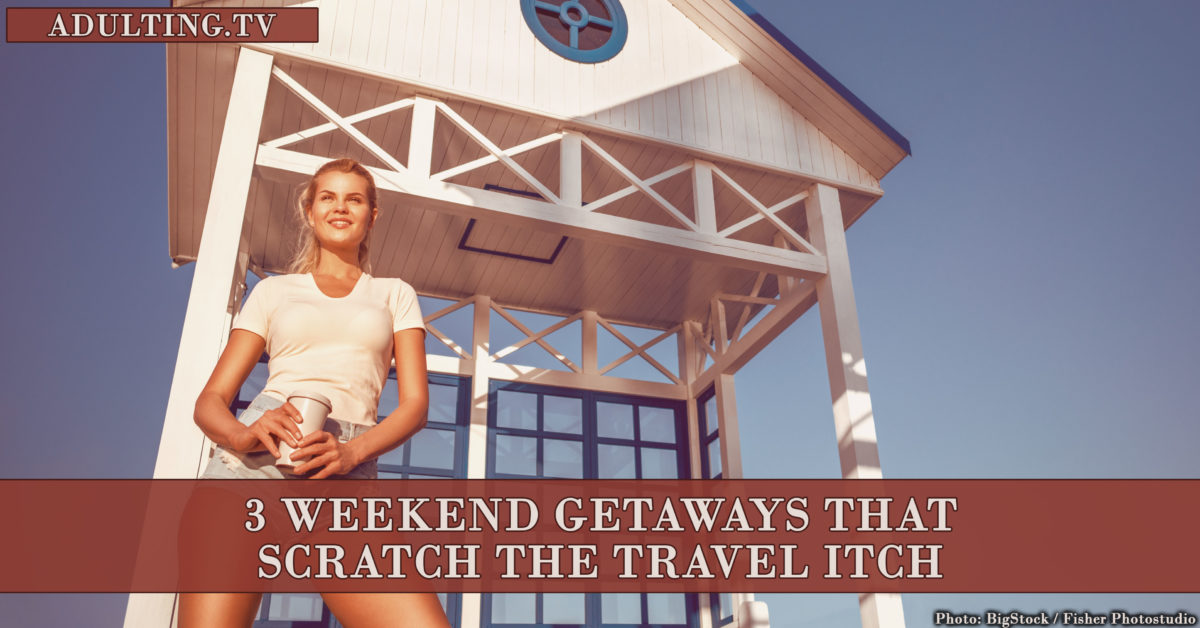 3 Weekend Getaways That Scratch the Travel Itch
