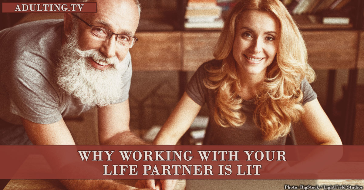Why Working With Your Life Partner is Lit