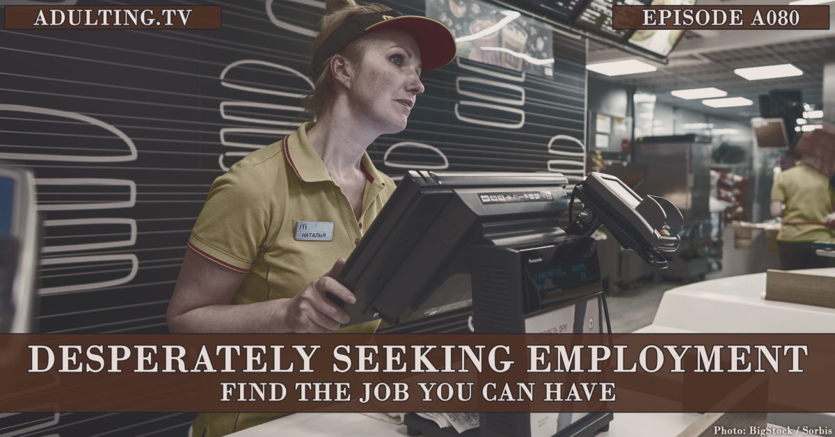 [A080] Desperately Seeking Employment: Find the Job You Can Have