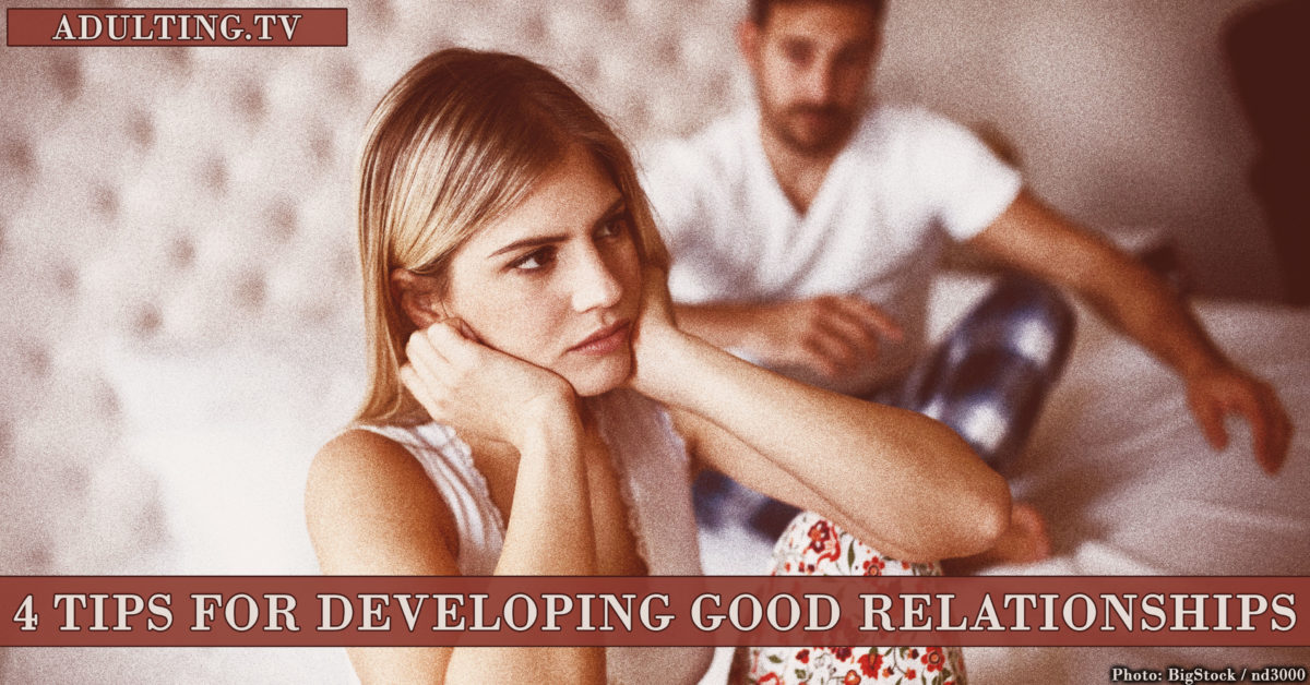 4 Tips for Developing Good Relationships