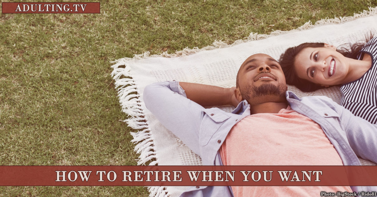 How to Retire When You Want