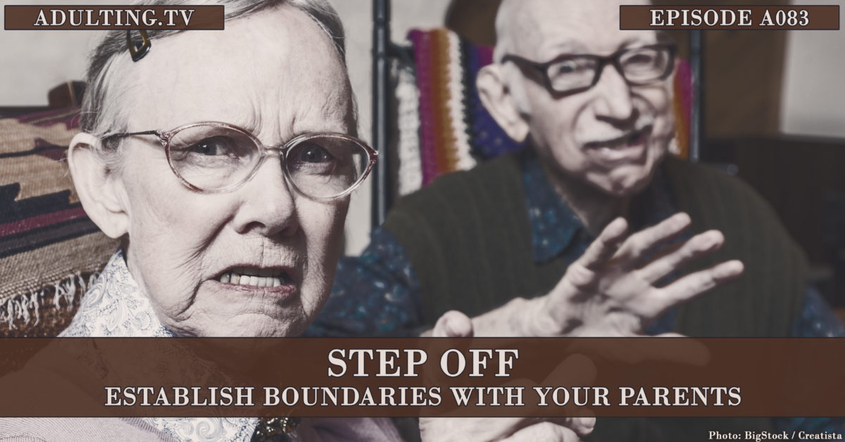 [A083] Step Off: Establish Boundaries With Your Parents