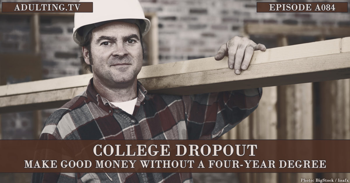 [A084] College Dropout: Make Good Money Without a Four-Year Degree