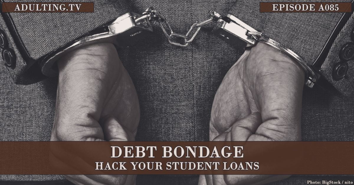 [A085] Debt Bondage: Hack Your Student Loans