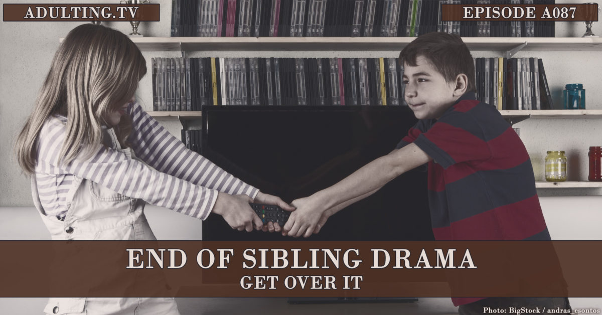 [A087] End of Sibling Drama: Get Over It